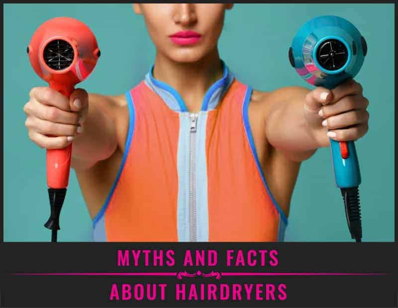 Featured Image Of Myths and Facts About Hairdryers
