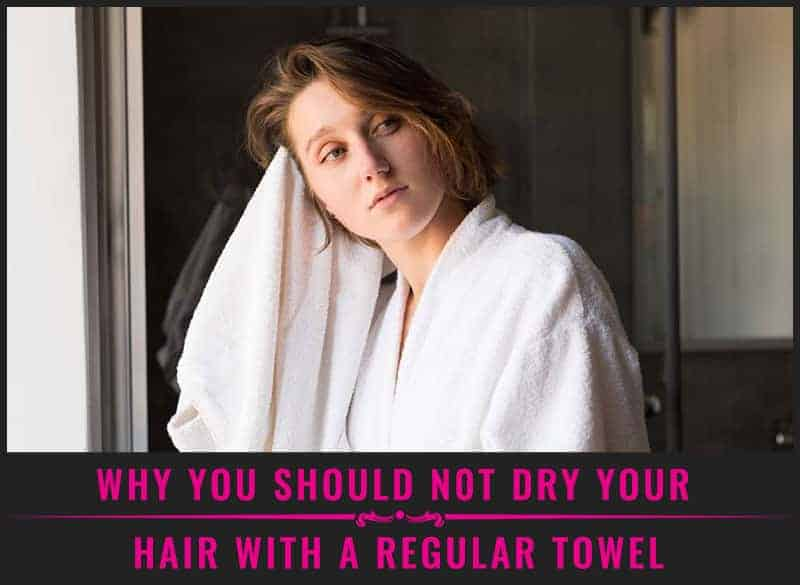 Featured Image of Why You Should N0t Dry Your Hair With a Regular Towel