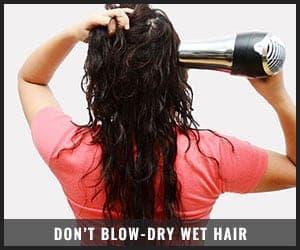 Do Not Blow-dry Wet Hair